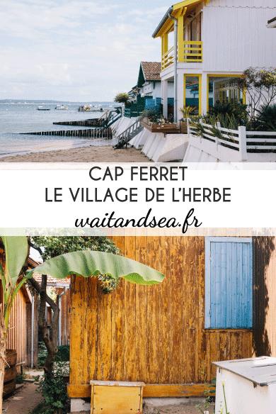 Le village de l'Herbe à Cap Ferret : un superbe petit village de pêcheur à découvrir. Un village coquet et coloré, dont vous tmberez amoureux à coup sûr ! waitandsea.fr